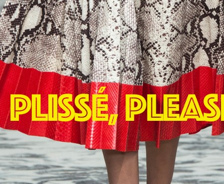 Plissé - Pleat for everybody!